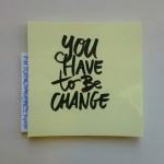 Day 30 | You have to be (the) change